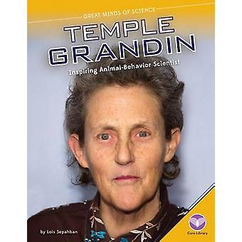 Temple Grandin - Inspiring Animal-Behavior Scientist by Lois Sepahban