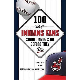 100 Things Indians Fans Should Know & Do Before They Die by Zack Meis