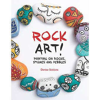 Rock Art! - Painting on Rocks - Stones and Pebbles by Denise Scicluna