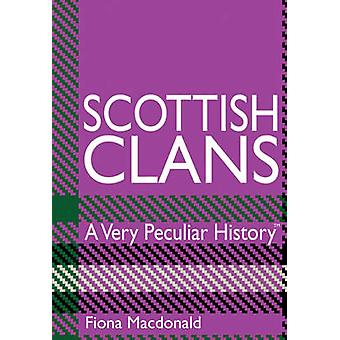 Scottish Clans - A Very Peculiar History by Fiona MacDonald - 97819087