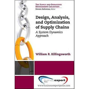 Design Analysis and Optimization of Supply Chains A System Dynamics Approach by Killingsworth & William R.