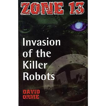 Invasion of the Killer Robots: Set Two (Zone 13) (Paperback) by Orme David