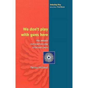 WE DONT PLAY WITH GUNS ICI par Penny Holland