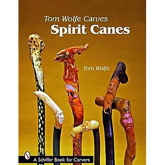 Tom Wolfe Carves Spirit Canes by Tom Wolfe - 9780764330513 Book