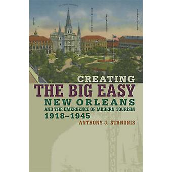 Creating the Big Easy - New Orleans and the Emergence of Modern Touris