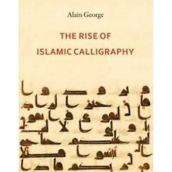 The Rise of Islamic Calligraphy by Alain George - 9780863566738 Book