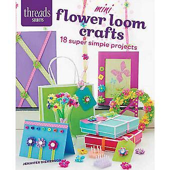 Mini Flower Loom artisanat - 18 projets Super Simple par Jennifer Dickers