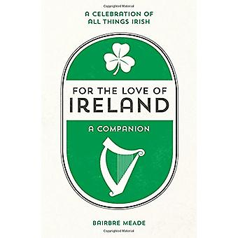 For the Love of Ireland - A Celebration of All Things Irish by Bairbre