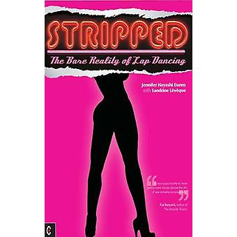 Stripped - The Bare Reality of Lap Dancing by Jennifer Hayashi Danns -