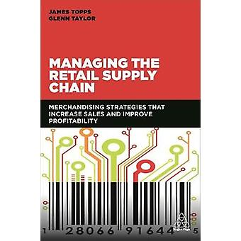 Managing the Retail Supply Chain - Merchandising Strategies that Incre