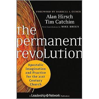 Die permanente Revolution: Apostolische Phantasie und Praxis für das 21. Jahrhundert Kirche
