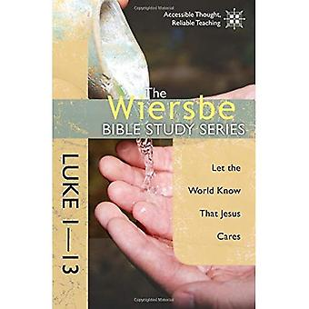 Luke 1- 13: Let the World Know That Jesus Cares (Wiersbe Bible Study Series)