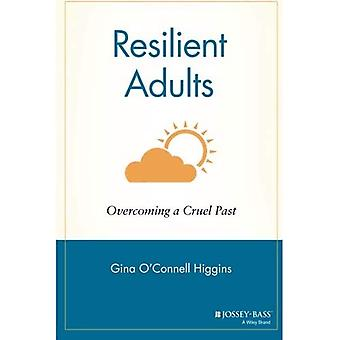 Resilient Adults: Overcoming a Cruel Past