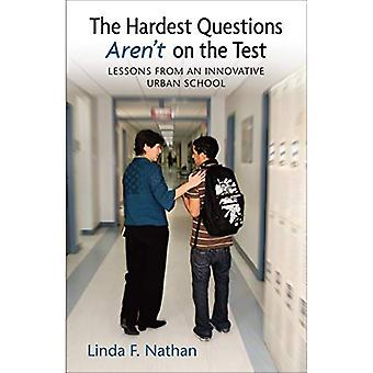 The Hardest Questions Arent on the Test: Lessons from an Innovative Urban School