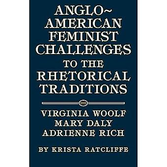 Anglo-American Feminist Challenges to the Rhetorical Traditions: Virginia Woolf, Mary Daly, and Adrienne Rich