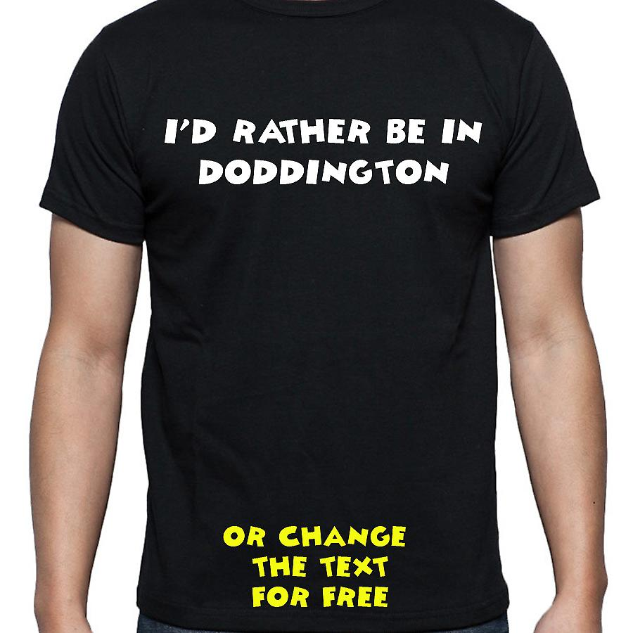 I'd Rather Be In Doddington Black Hand Printed T shirt