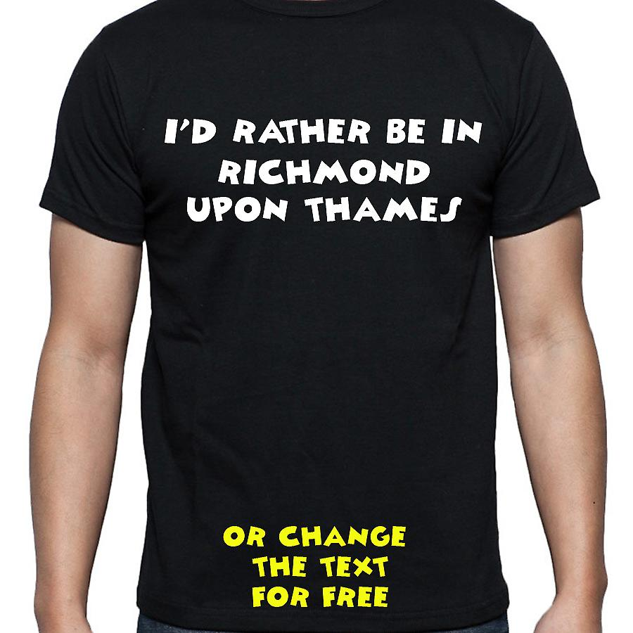 I'd Rather Be In Richmond upon thames Black Hand Printed T shirt