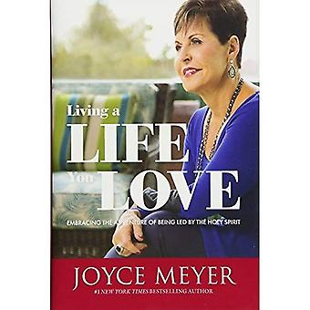 Living a Life You Love:�Embracing the Adventure of�Being Led by the Holy Spirit