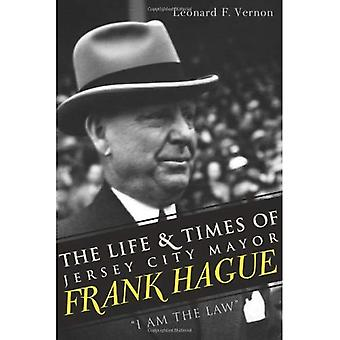 The Life & Times of Jersey City Mayor Frank Hague: