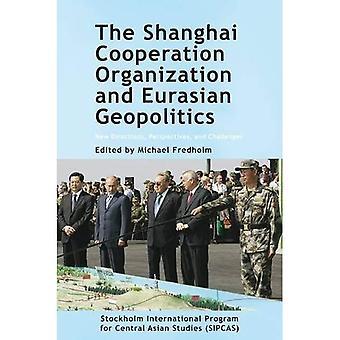 The Shanghai Cooperation Organization and Eurasian Geopolitics