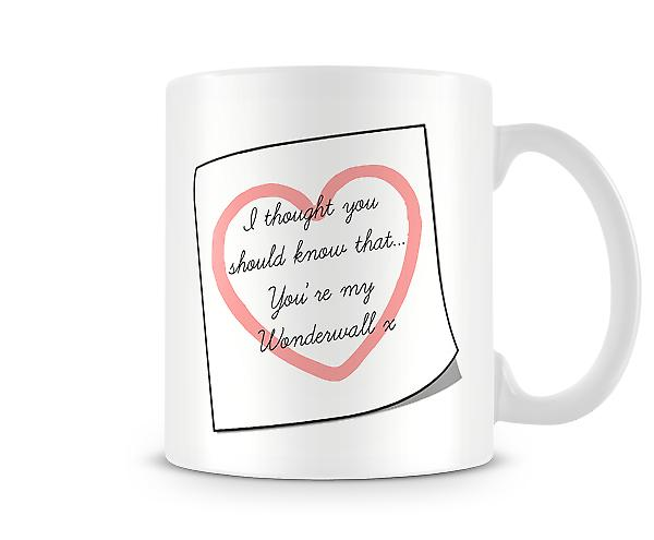 You Should Know Your My Wonderwall Mug