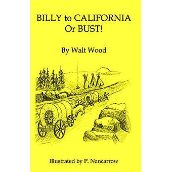 Billy to California or Bust by Wood & Walt E.