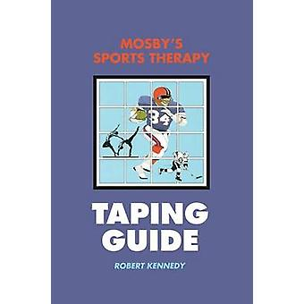 Mosbys Sports Therapy Taping Guide by Kennedy & Robert