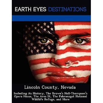 Lincoln County Nevada Including its History The Browns HallThompsons Opera House The Area 51 The Pahranagat National Wildlife Refuge and More by Black & Johnathan