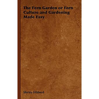 The Fern Garden or Fern Culture and Gardening Made Easy by Hibberd & Shirley