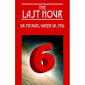 THE LAST HOUR 6 by Green Sr PhD & Dr Michael