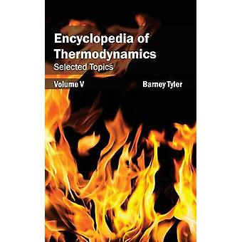 Encyclopedia of Thermodynamics Volume 5 Selected Topics by Tyler & Barney