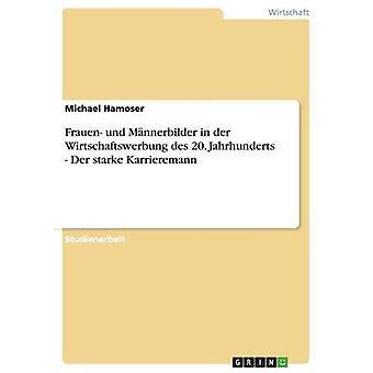 Frauen und Mnnerbilder in der Wirtschaftswerbung des 20. Jahrhunderts  Der starke Karrieremann by Hamoser & Michael