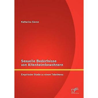 Sexuelle Bedrfnisse von Altenheimbewohnern Empirische Studie zu einem Tabuthema by Sieren & Katharina