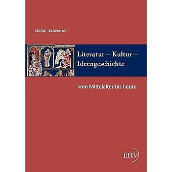 Literatur  Kultur  Ideengeschichte Vom Mittelalter bis heute by Schweizer & Stefan