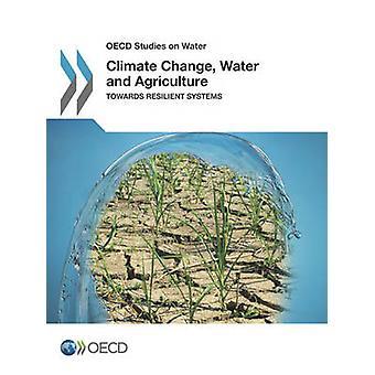 Estudos da OCDE sobre mudança do clima de água e agricultura para sistemas resistentes pela OCDE