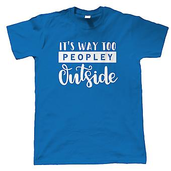 It's way too peopley outside Mens T-Shirt |Funny Humour Satire Jokes Laughter StandUp Comic | Funny Gift Him