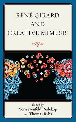 Rene Girard and Creative Mimesis by Thomas Ryba - 9781498550574 Book