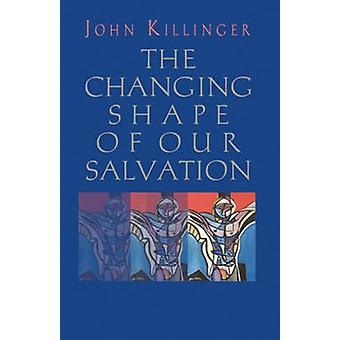 The Changing Shape of Our Salvation by John Killinger - 9780824524227