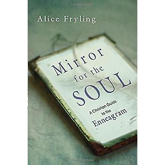 Mirror for the Soul - A Christian Guide to the Enneagram by Alice Fryl