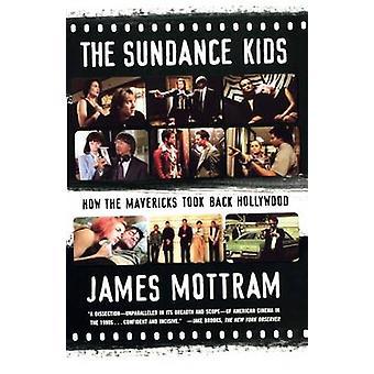 The Sundance Kids - How the Mavericks Took Back Hollywood by James Mot