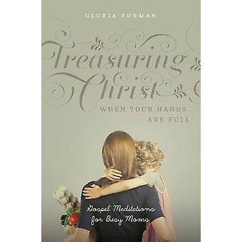 Treasuring Christ When Your Hands are Full - Gospel Meditations for Bu