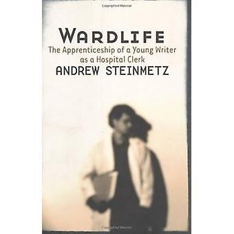 Wardlife - The Apprenticeship of a Young Writer as a Hospital Clerk by