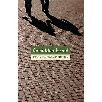 Forbidden Bread - A Memoir by Erica Johnson Debeljak - 9781556437403 B