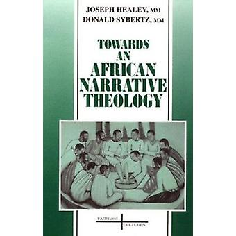 Towards an African Narrative Theology by Joseph G. Healey - Donald Sy
