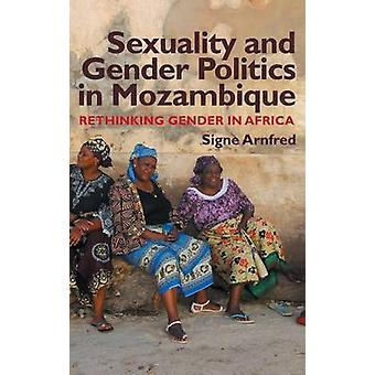 Sexuality and Gender Politics in Mozambique Rethinking Gender in Africa by Arnfred & Signe