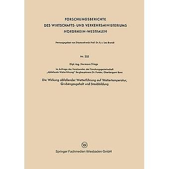 Die Wirkung abfallender Wetterfhrung auf Wettertemperatur Grubengasgehalt und Staubbildung by Frings & Hermann
