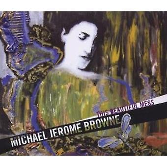 Michael Jerome Browne - This Beautiful Mess [CD] USA import