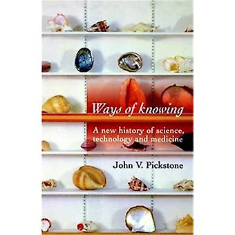 Ways of Knowing - A New History of Science - Technology and Medicine b