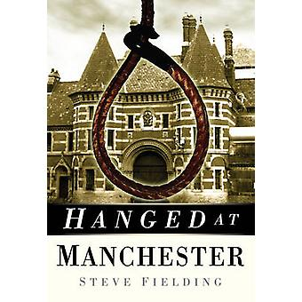 Hanged at Manchester by Steve Fielding - 9780750950527 Book