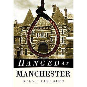 Opgehangen in Manchester door Steve Fielding - 9780750950527 boek